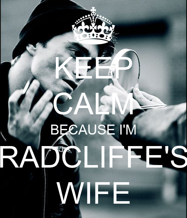 KEEP CALM BECAUSE I'M RADCLIFFE'S WIFE