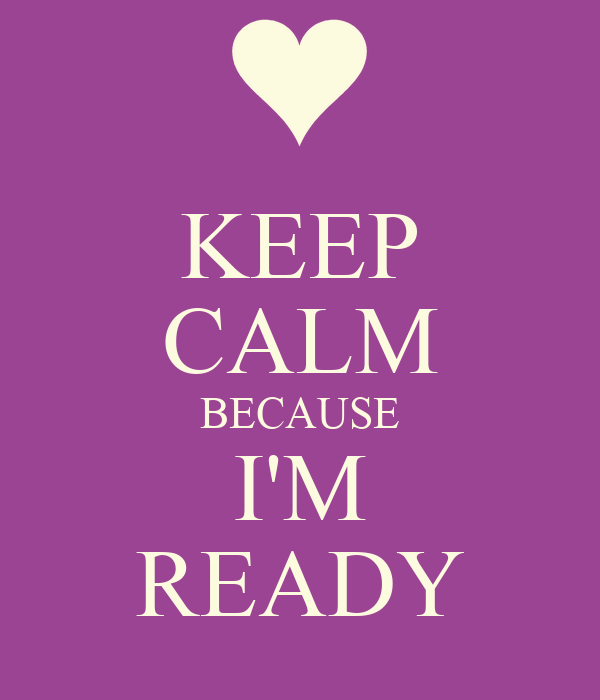 KEEP CALM BECAUSE I'M READY