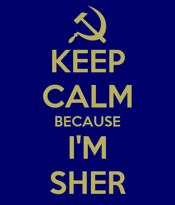 KEEP CALM BECAUSE I'M SHER