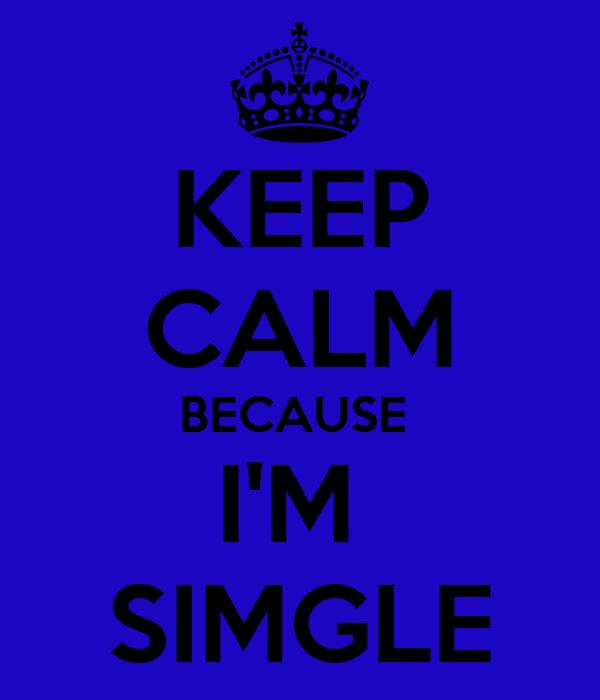 KEEP CALM BECAUSE  I'M  SIMGLE