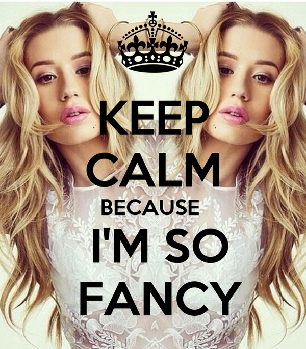 KEEP CALM BECAUSE   I'M SO  FANCY
