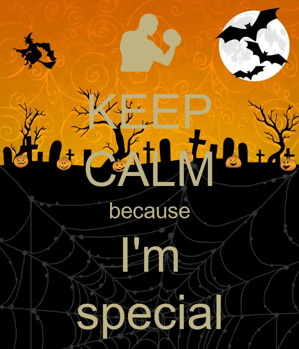 KEEP CALM because I'm special
