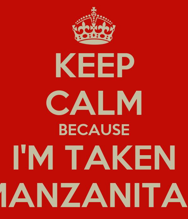 KEEP CALM BECAUSE I'M TAKEN BY MI MANZANITA DULCE