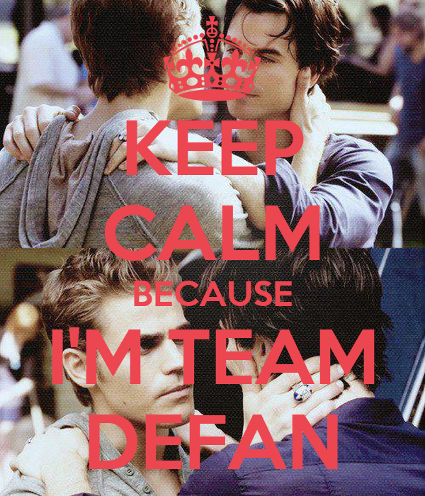 KEEP CALM BECAUSE I'M TEAM DEFAN