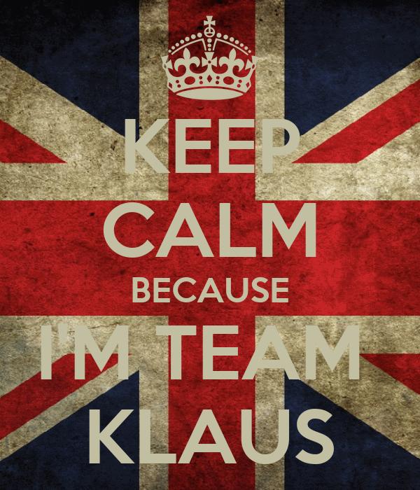 KEEP CALM BECAUSE I'M TEAM  KLAUS