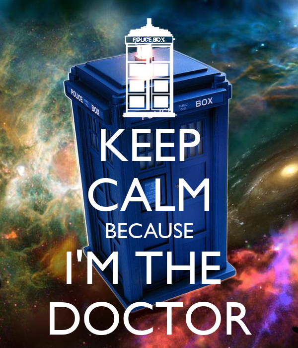 KEEP CALM BECAUSE I'M THE  DOCTOR