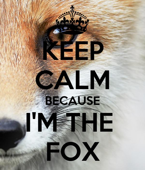 KEEP CALM BECAUSE I'M THE  FOX