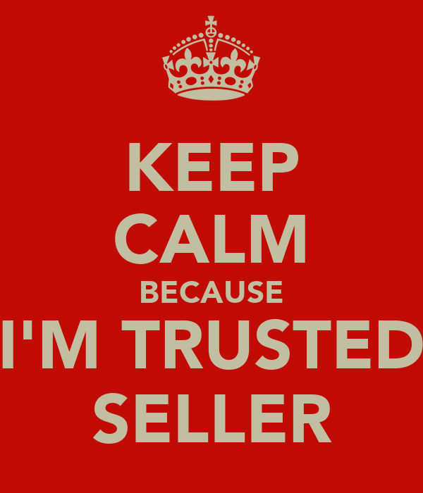 KEEP CALM BECAUSE I'M TRUSTED SELLER