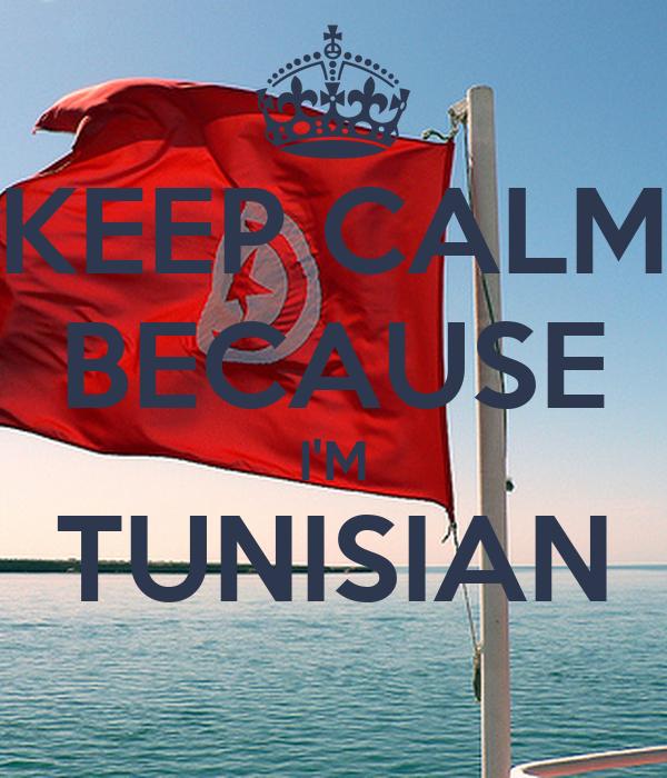KEEP CALM BECAUSE I'M TUNISIAN