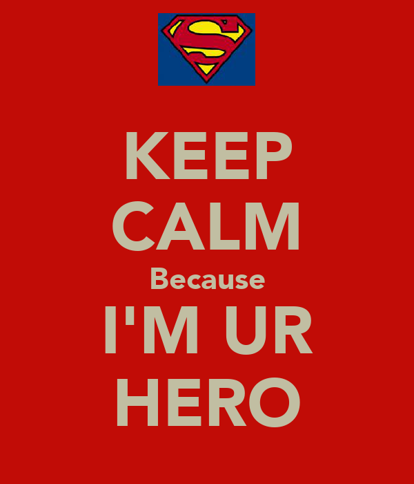 KEEP CALM Because I'M UR HERO