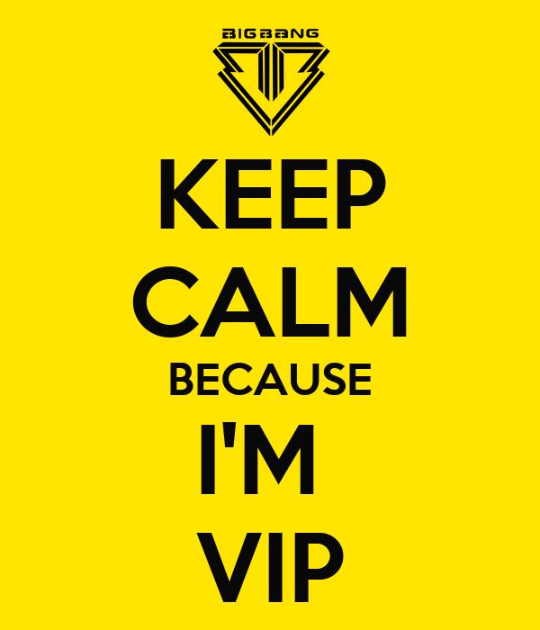 KEEP CALM BECAUSE I'M  VIP