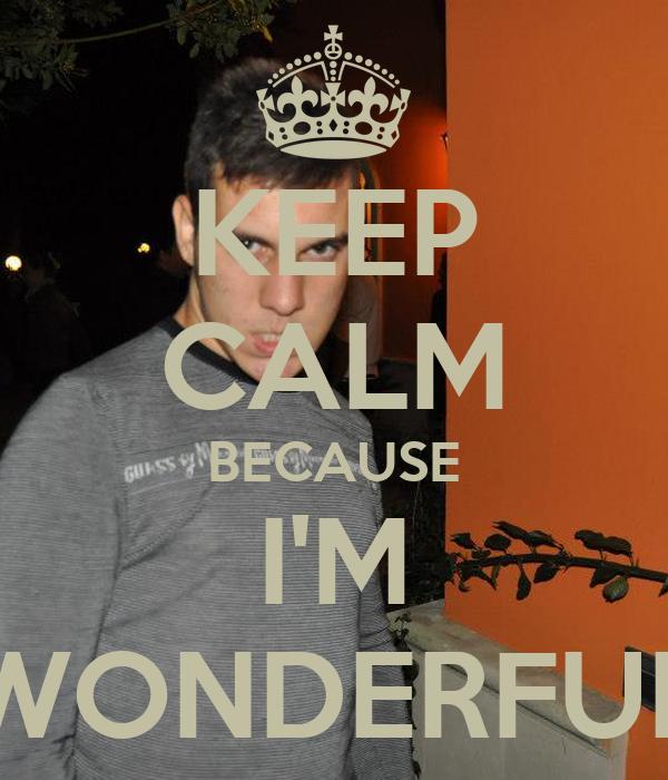 KEEP CALM BECAUSE I'M WONDERFUL