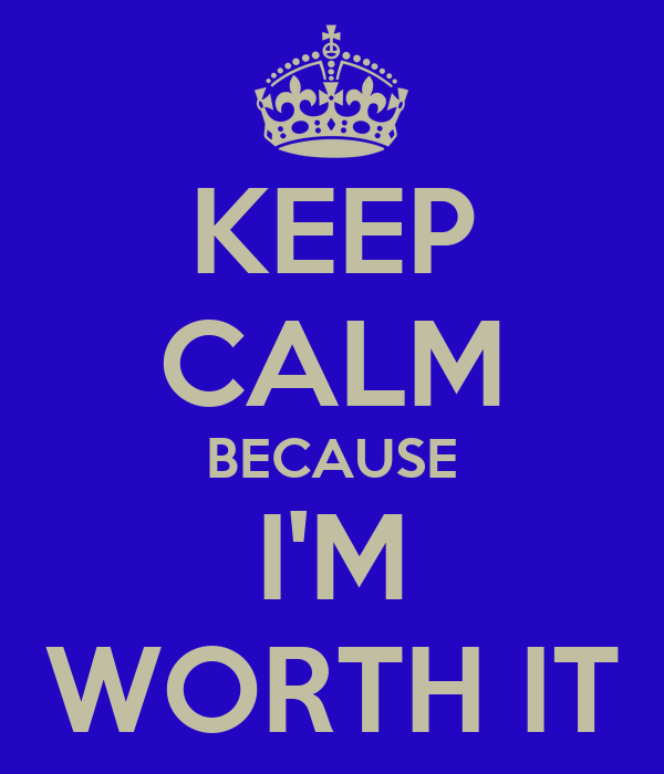 KEEP CALM BECAUSE I'M WORTH IT