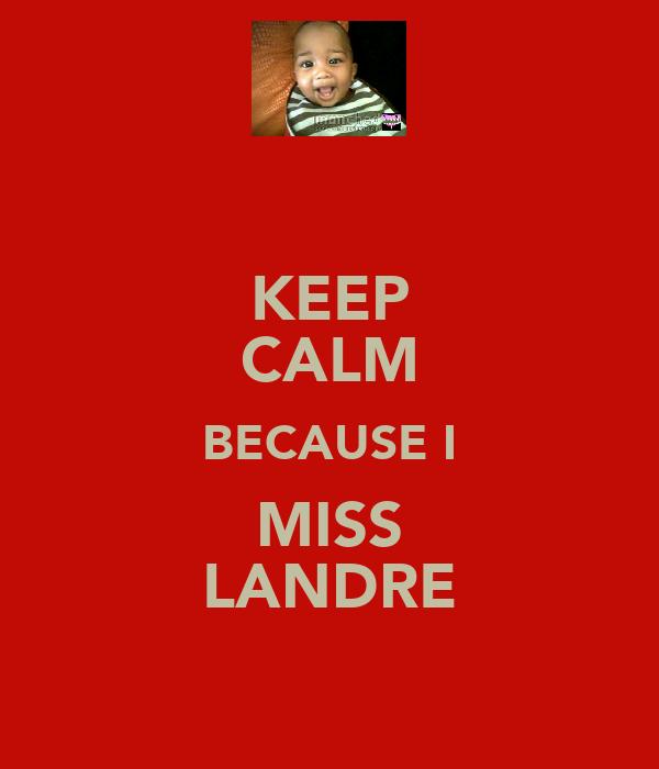 KEEP CALM BECAUSE I MISS LANDRE