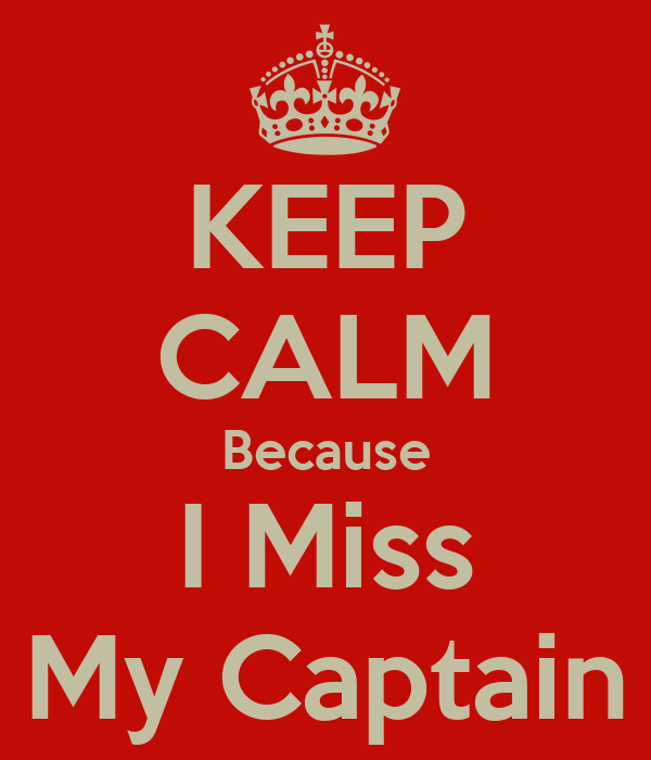 KEEP CALM Because I Miss My Captain