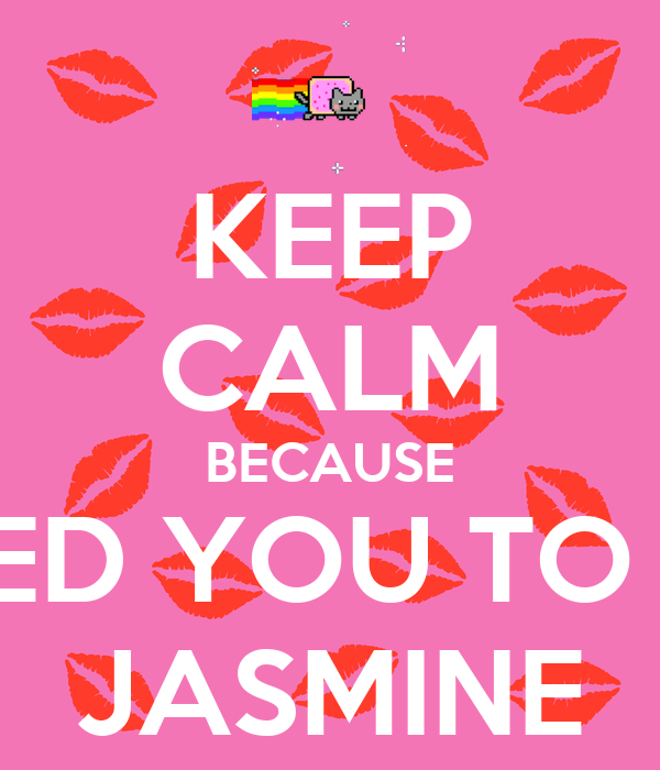 KEEP CALM BECAUSE I MISSED YOU TO MUCH JASMINE