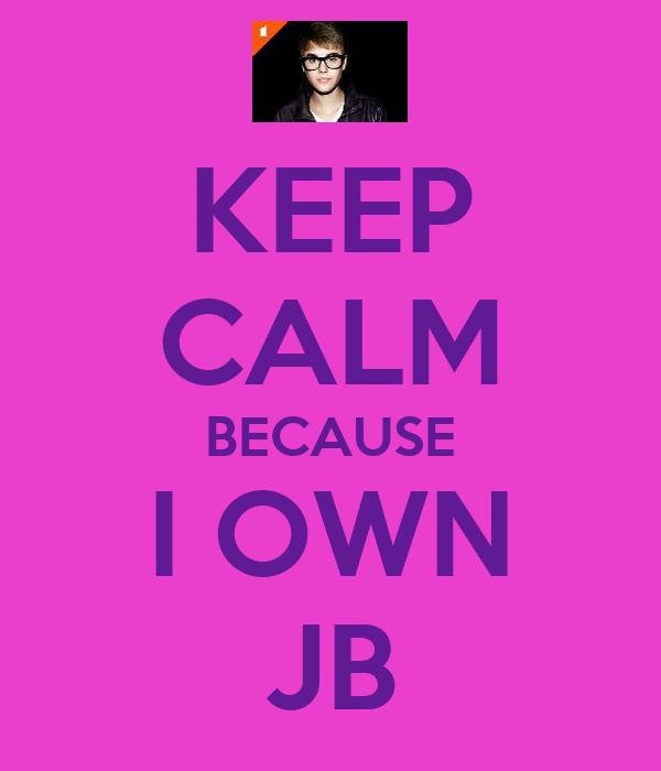 KEEP CALM BECAUSE I OWN JB