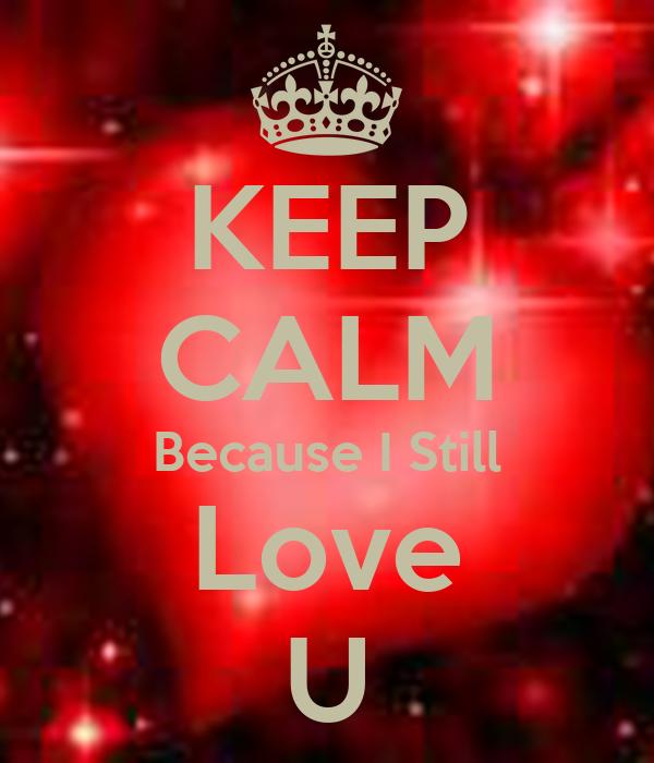 KEEP CALM Because I Still Love U