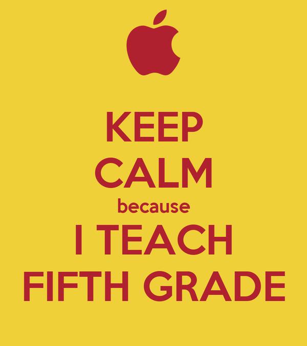 KEEP CALM because I TEACH FIFTH GRADE