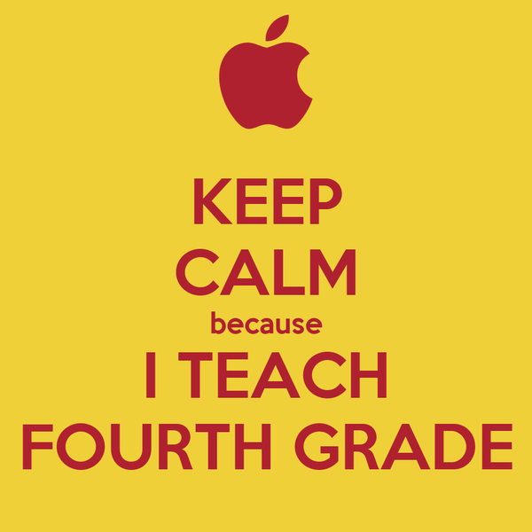 KEEP CALM because I TEACH FOURTH GRADE