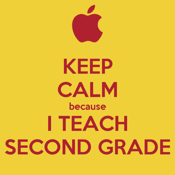KEEP CALM because I TEACH SECOND GRADE