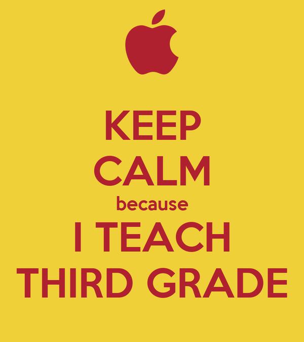 KEEP CALM because I TEACH THIRD GRADE