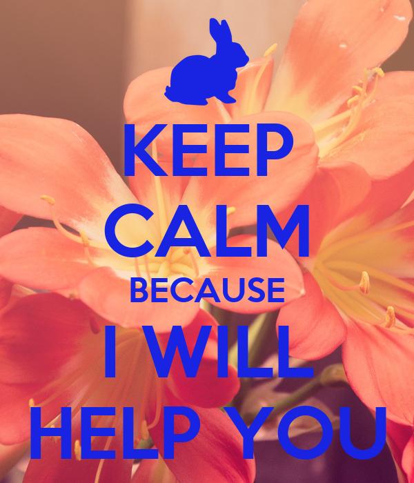 KEEP CALM BECAUSE I WILL HELP YOU
