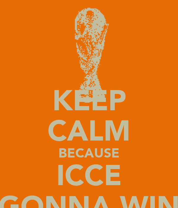 KEEP CALM BECAUSE ICCE GONNA WIN