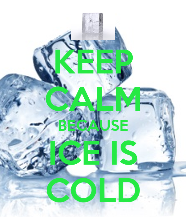 KEEP CALM BECAUSE ICE IS COLD