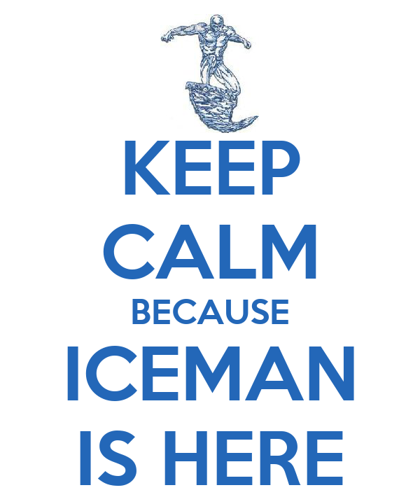 KEEP CALM BECAUSE ICEMAN IS HERE