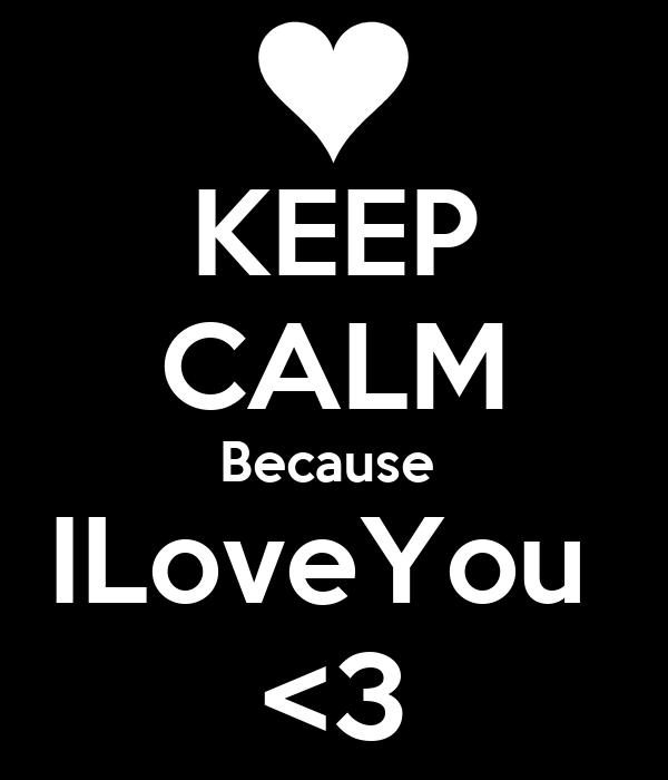 KEEP CALM Because  ILoveYou  <3
