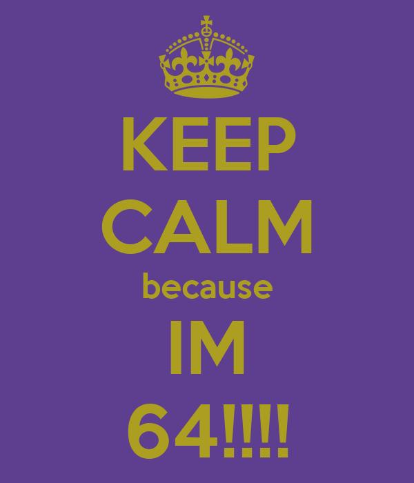 KEEP CALM because IM 64!!!!
