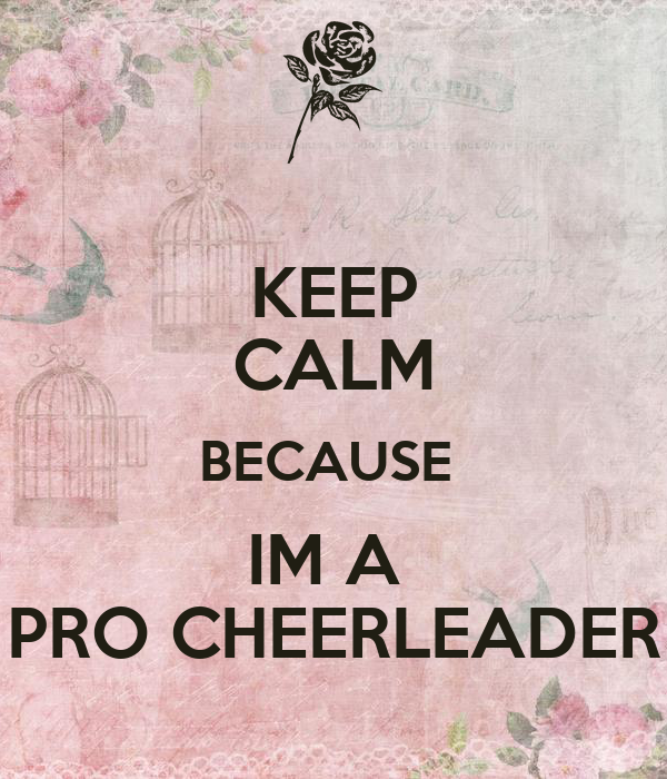 KEEP CALM BECAUSE  IM A  PRO CHEERLEADER