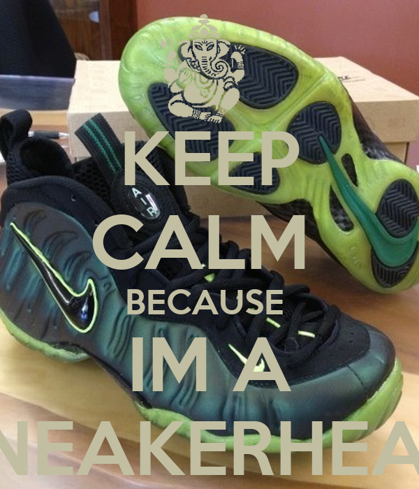 KEEP CALM  BECAUSE  IM A SNEAKERHEAD