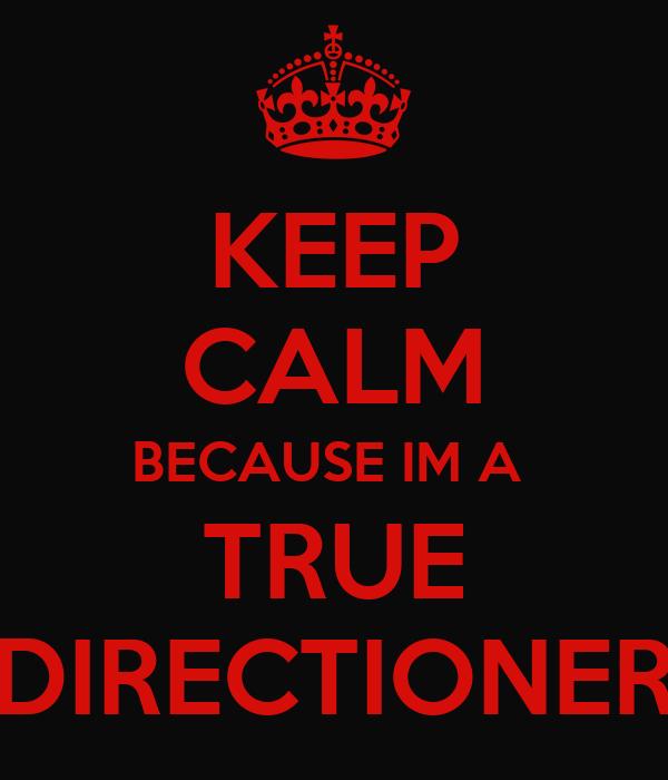 KEEP CALM BECAUSE IM A  TRUE DIRECTIONER