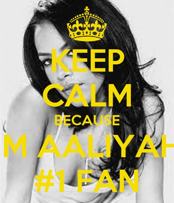 KEEP CALM BECAUSE IM AALIYAH #1 FAN