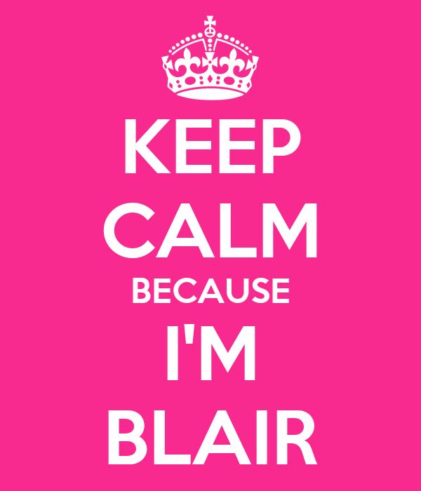 KEEP CALM BECAUSE I'M BLAIR