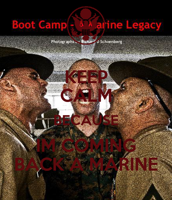 KEEP CALM BECAUSE IM COMING BACK A MARINE
