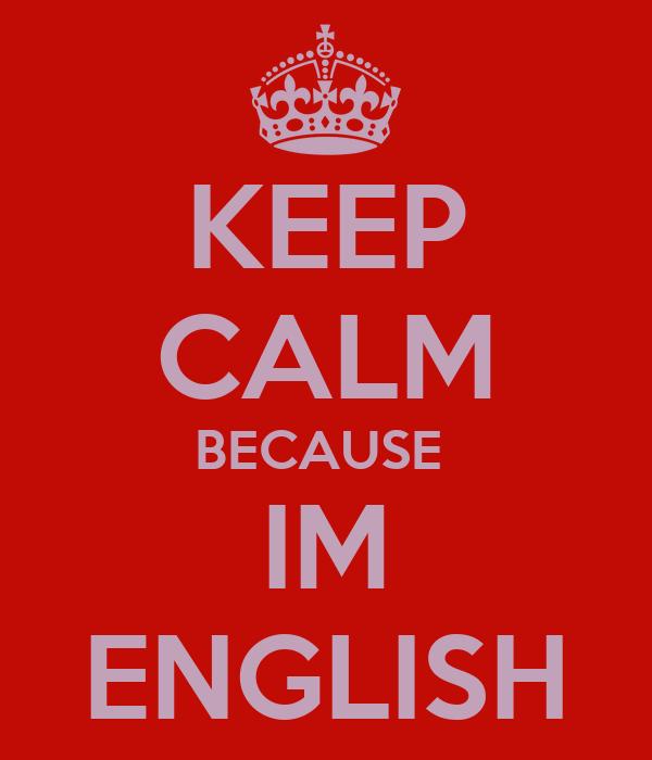 KEEP CALM BECAUSE  IM ENGLISH