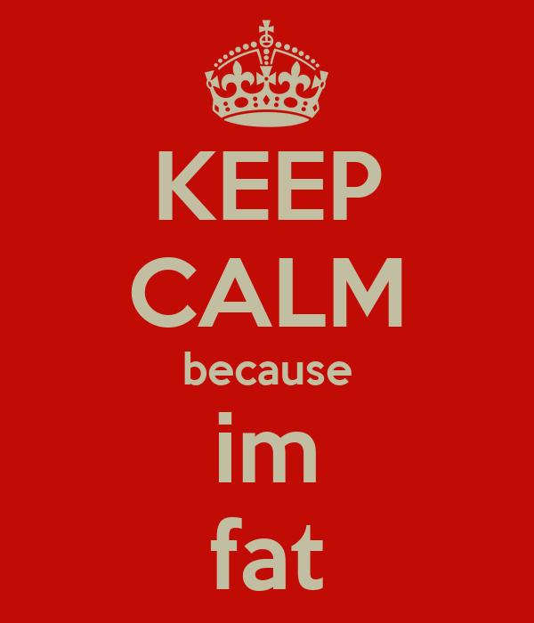 KEEP CALM because im fat