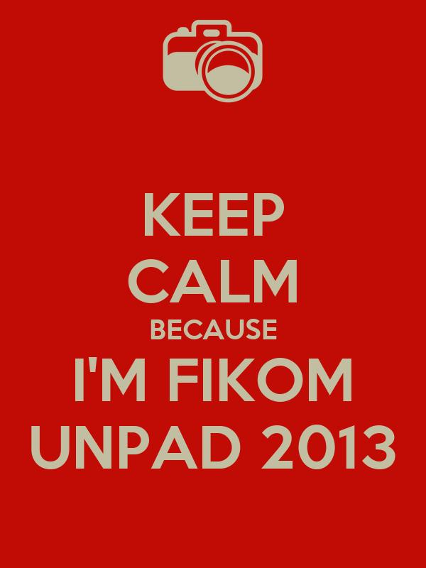 KEEP CALM BECAUSE I'M FIKOM UNPAD 2013