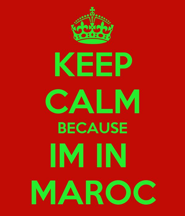 KEEP CALM BECAUSE IM IN  MAROC