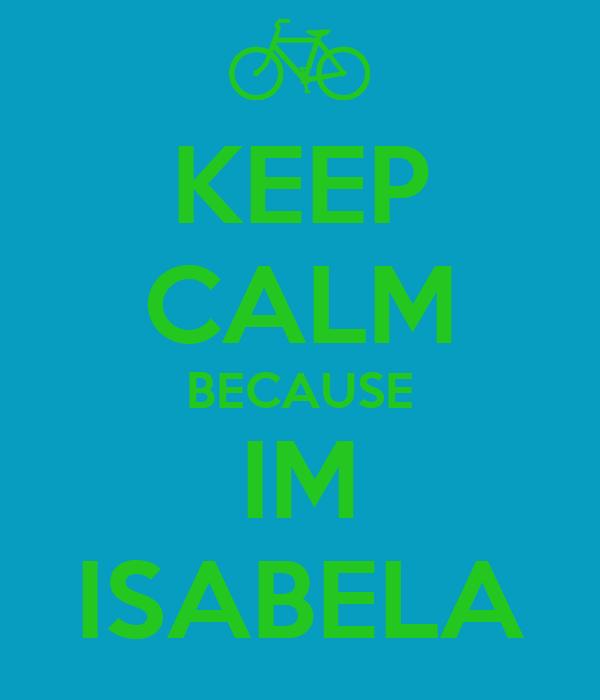KEEP CALM BECAUSE IM ISABELA