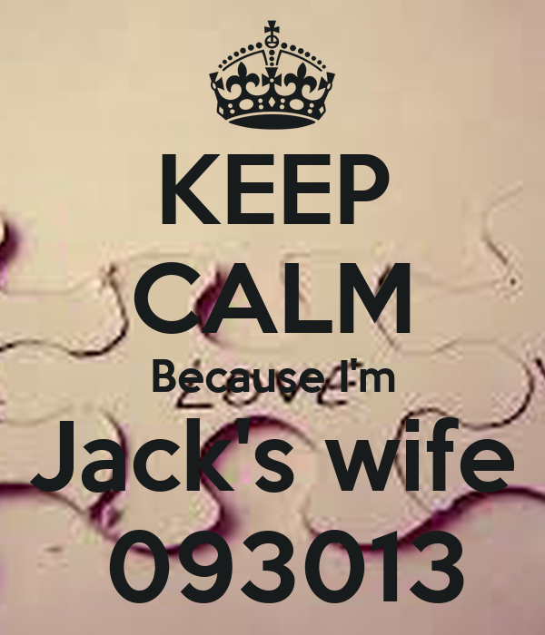 KEEP CALM Because I'm  Jack's wife   093013