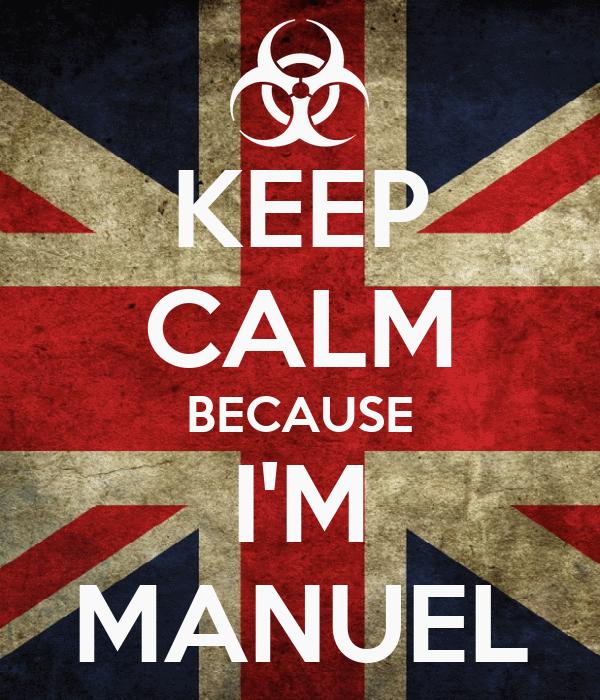 KEEP CALM BECAUSE I'M MANUEL