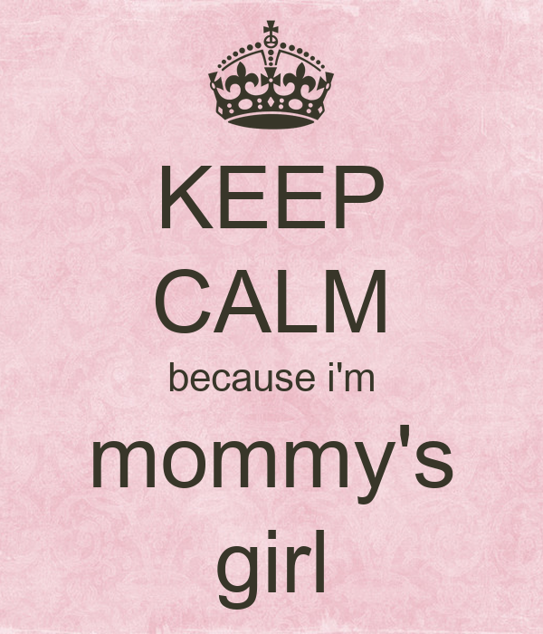 Keep Calm Because Im Mommys Girl