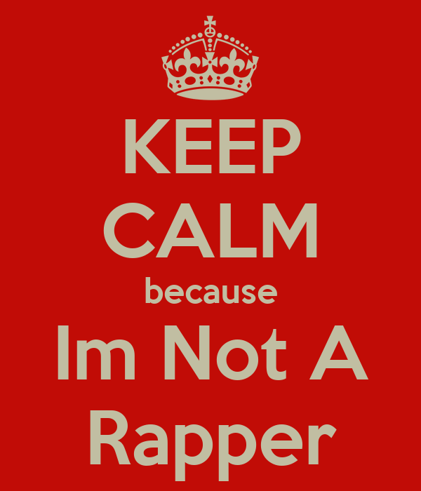 KEEP CALM because Im Not A Rapper