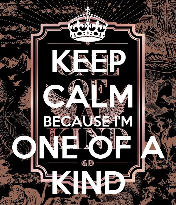 KEEP CALM BECAUSE I'M ONE OF A KIND