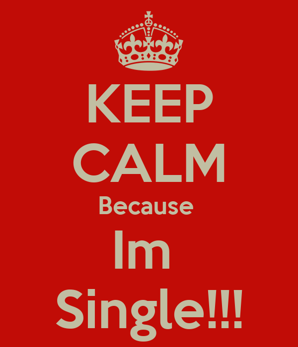 KEEP CALM Because  Im  Single!!!