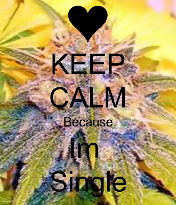 KEEP CALM Because Im  Single